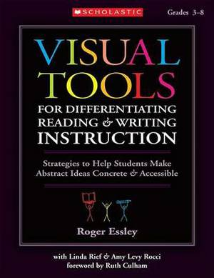 Visual Tools for Differentiating Reading & Writing Instruction: Strategies to Help Students Make Abstract Ideas Concrete & Accessible