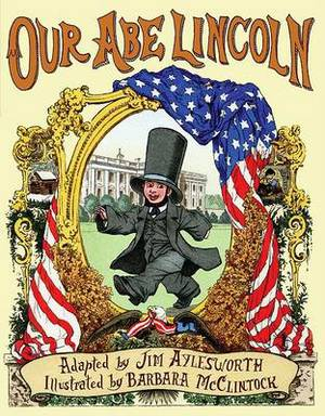 Our Abe Lincoln: An Old Tune with New Lyrics