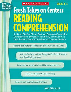 Fresh Takes on Centers: Reading Comprehension, Grades 3-5: A Mentor Teacher Shares Easy and Engaging Centers for Comprehension Strategies, Vocabulary, and Fluency to Help Students Become Confident and Capable Readers