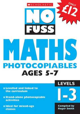Maths Photocopiables Ages 5-7: Levels 1-3