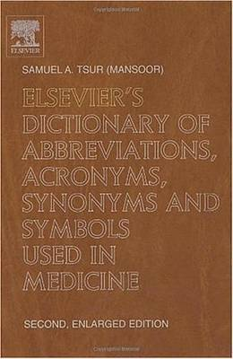Elsevier'S Dictionary of Abbreviations, Acronyms, Synonyms and Symbols Used in Medicine