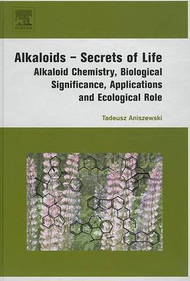Alkaloids Secrets of Life: Aklaloid Chemistry, Biological Significance, Applications and Ecological Role