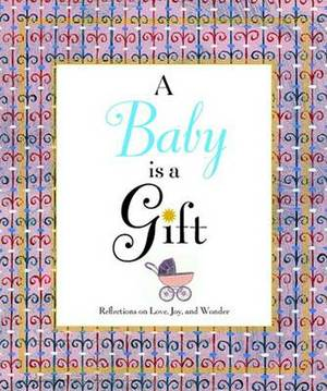 A Baby is a Gift: Reflections on Love, Joy, Wonder
