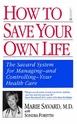 How to Save Your Own Life: The Savard System for Managing-And Controlling-Your Health Care
