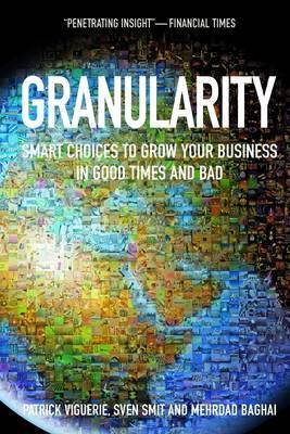 Granularity: Smart Choices to Grow Your Business in Good Times and Bad
