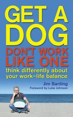 Get a Dog, Don't Work Like One