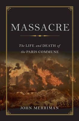 Massacre: The Life and Death of the Paris Commune