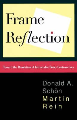 Frame Reflection: Toward the Resolution of Intractable Policy Controversies