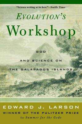 Evolution's Workshop: God and Science on the Galapagos Islands