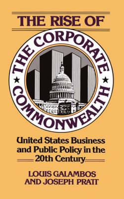 The Rise of the Corporate Commonwealth: United States Business and Public Policy in the Twentieth Century