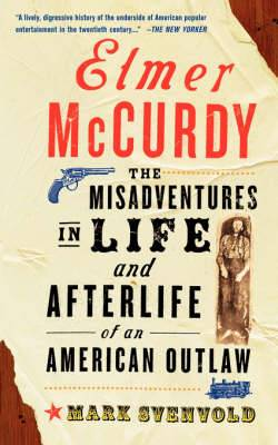 Elmer Mccurdy: The Life And Afterlife Of An American Outlaw