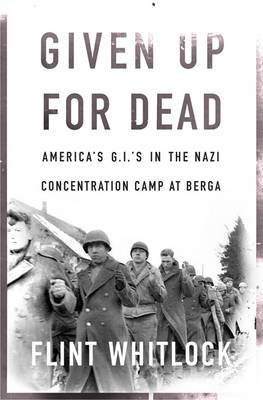 Given Up For Dead: American GIs in the Nazi Concentration Camp at Berga
