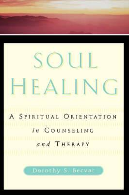 Soul Healing: A Spiritual Orientation in Counseling and Therapy