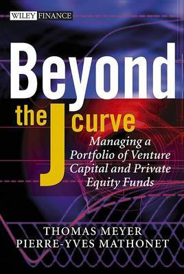 Beyond the J Curve: Managing a Portfolio of Venture Capital and Private Equity Funds