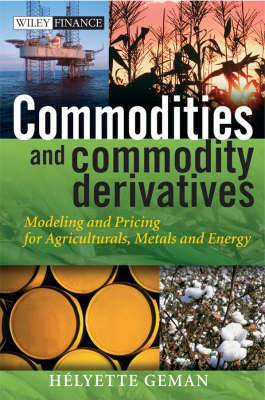 Commodities and Commodity Derivatives: Modeling and Pricing for Agriculturals, Metals, and Energy