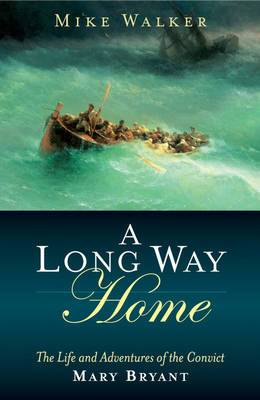 A Long Way Home - the Life and Adventures of the  Convict Mary Bryant