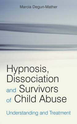 Hypnosis, Dissociation and Survivors of Child Abuse: Understanding and Treatment