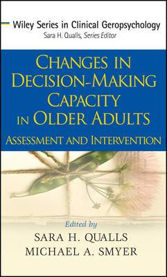 Changes in Decision Making Capacity in Older Adults: Assessment and Intervention