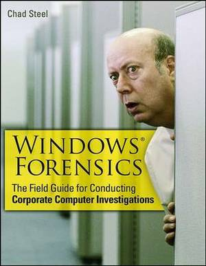 Windows Forensics: The Field Guide for Corporate Computer Investigations
