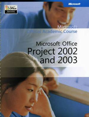 Microsoft Official Academic Course: Microsoft Project 2002 and 2003