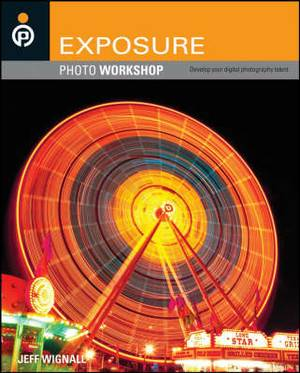 Exposure: Develop Your Digital Photography Talent