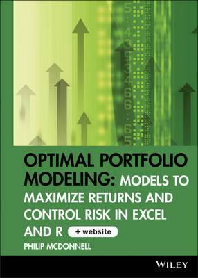 Optimal Portfolio Modeling: Models to Maximize Returns and Control Risk in Excel and R