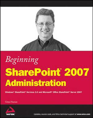 Beginning SharePoint 2007 Administration: Windows SharePoint Services 3.0 and Microsoft Office SharePoint Server 2007
