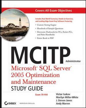 MCITP Administrator: Microsoft SQL Server 2005 Optimization and Maintenance (Exam 70-444) Study Guide
