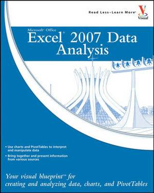 Microsoft Office Excel 2007 Data Analysis: Your Visual Blueprint for Creating and Analyzing Data, Charts and Pivot Tables