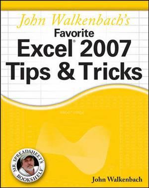 John Walkenbach's Favorite Excel 2007 Tips and Tricks