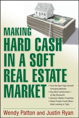 Making Hard Cash in a Soft Real Estate Market: Find the Next High Growth Emerging Markets, Buy New Construction at Big Discounts, Uncover Hidden Properties, Raise Private Funds When Bank Lending is Tight