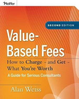 Value-Based Fees: How to Charge? And Get? What You're Worth