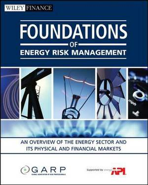 Foundations of Energy Risk Management: An Overview of the Energy Sector and Its Physical and Financial Markets