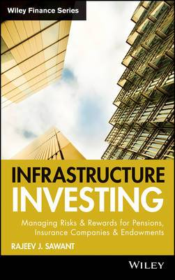 Infrastructure Investing: Managing Risks and Rewards for Pensions, Insurance Companies and Endowments