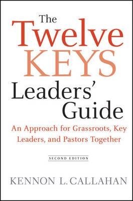 The Twelve Keys Leaders Guide: An Approach for Grassroots, Key Leaders, and Pastors Together