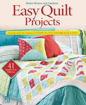 Easy Quilt Projects: Favorites from the Editors of  American Patchwork and Quilting