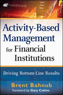 Activity-Based Management for Financial Institutions: Driving Bottom Line Results