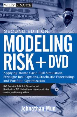 Modeling Risk: Applying Monte Carlo Risk Simulation, Strategic Real Options, Stochastic Forecasting, and Portfolio Optimization + DVD