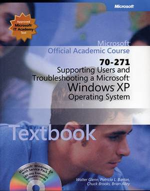 70-271 Microsoft Official Academic Course: Supporting Users and Troubleshooting a Microsoft Windows XP Operating System Package