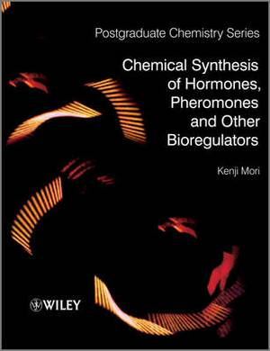 Chemical Synthesis of Hormones, Pheromones and Other Bioregulators