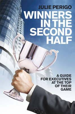 Winners in the Second Half: A Guide for Executives at the Top of Their Game