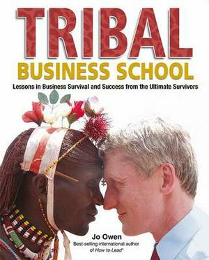 Tribal Business School - Lessons in Business      Survival and Success From the Ultimate Survivors