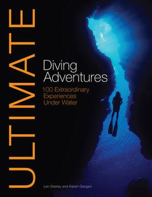 Ultimate Diving Adventures: 100 Extraordinary Experiences Under Water