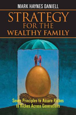 Strategy for the Wealthy Family: Seven Principles to Assure Riches to Riches Across Generations