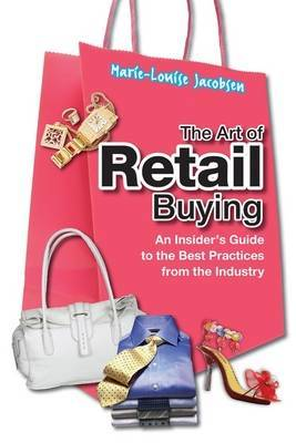 The Art of Retail Buying: An Insider's Guide to the Best Practices from the Industry