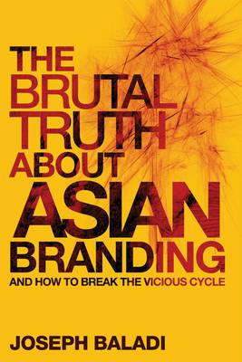 The Brutal Truth About Asian Branding: and How to Break the Vicious Cycle