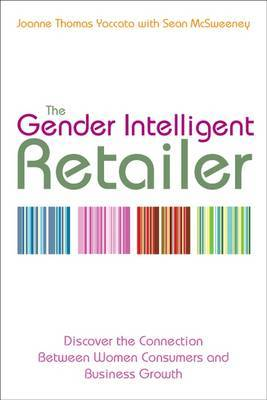 The Gender Intelligent Retailer: Discover the Connection Between Women Consumers and Business Growth