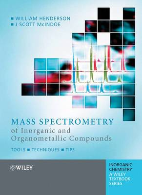 Mass Spectrometry of Inorganic and Organometallic Compounds: Tools A- Techniques A- Tips