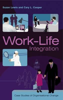 Work-Life Integration - Case Studies of Organizational Change: Case Studies of Organisational Change