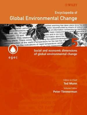 Encyclopedia of Global Environmental Change: v. 5: Encyclopedia of Global Environmental Change Social and Economic Dimensions of Global Environmental Change